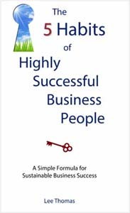 5 Habits of Highly Successful Business People, By Dr. Lee Thomas
